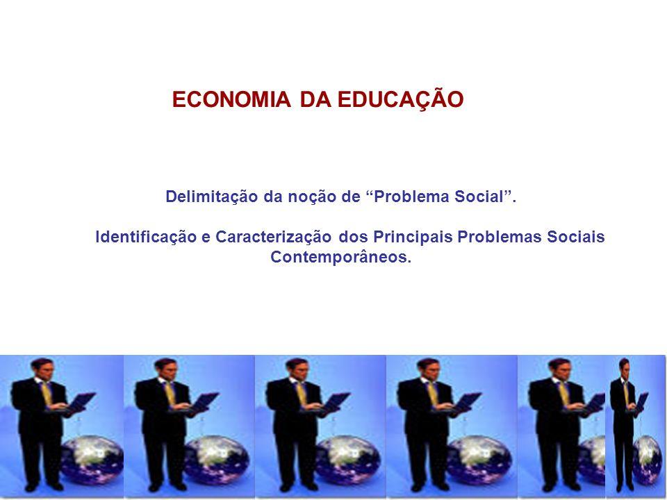 1 ECONOMIA DA EDUCAÇÃO Delimitação da noção de Problema Social. Identificação e Caracterização dos Principais Problemas Sociais Contemporâneos.