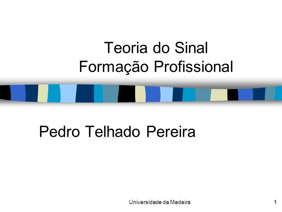 1Universidade da Madeira1 Pedro Telhado Pereira Teoria do Sinal Formação Profissional