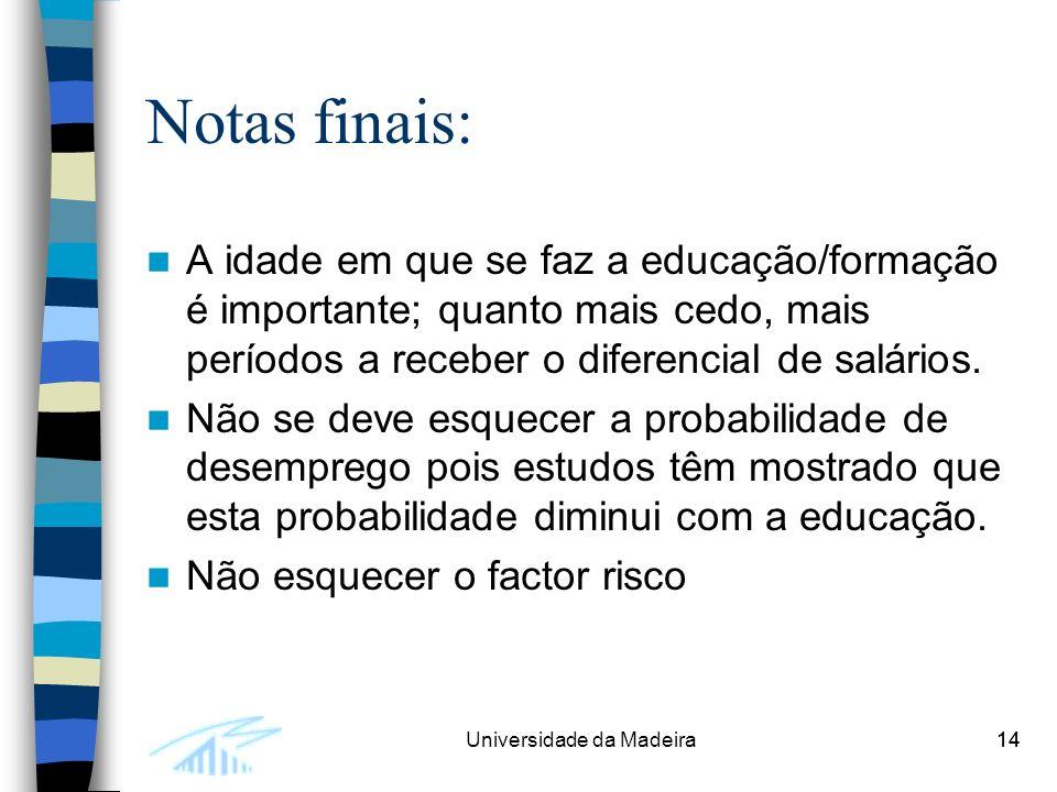 14Universidade da Madeira14 Notas finais: A idade em que se faz a educação/formação é importante; quanto mais cedo, mais períodos a receber o diferencial de salários.