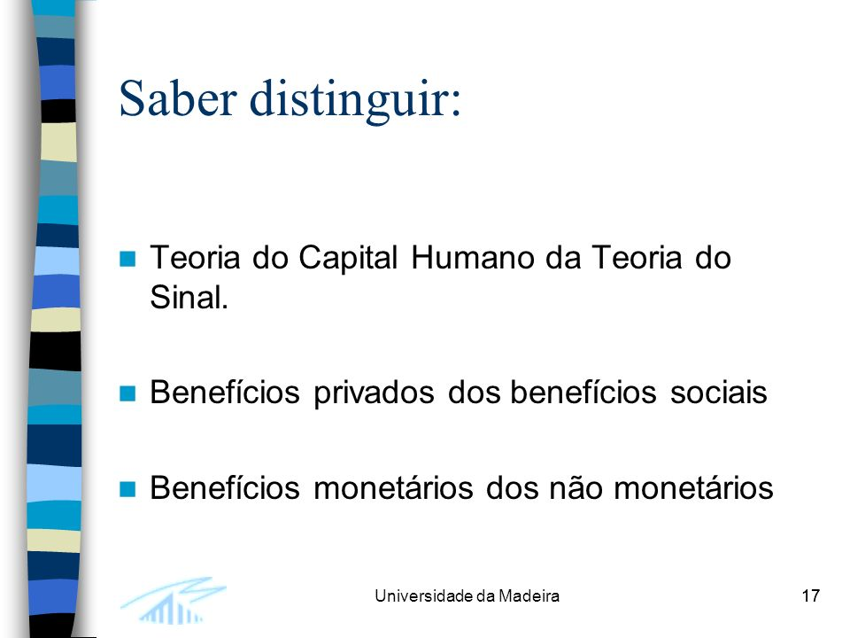 17Universidade da Madeira17 Saber distinguir: Teoria do Capital Humano da Teoria do Sinal.