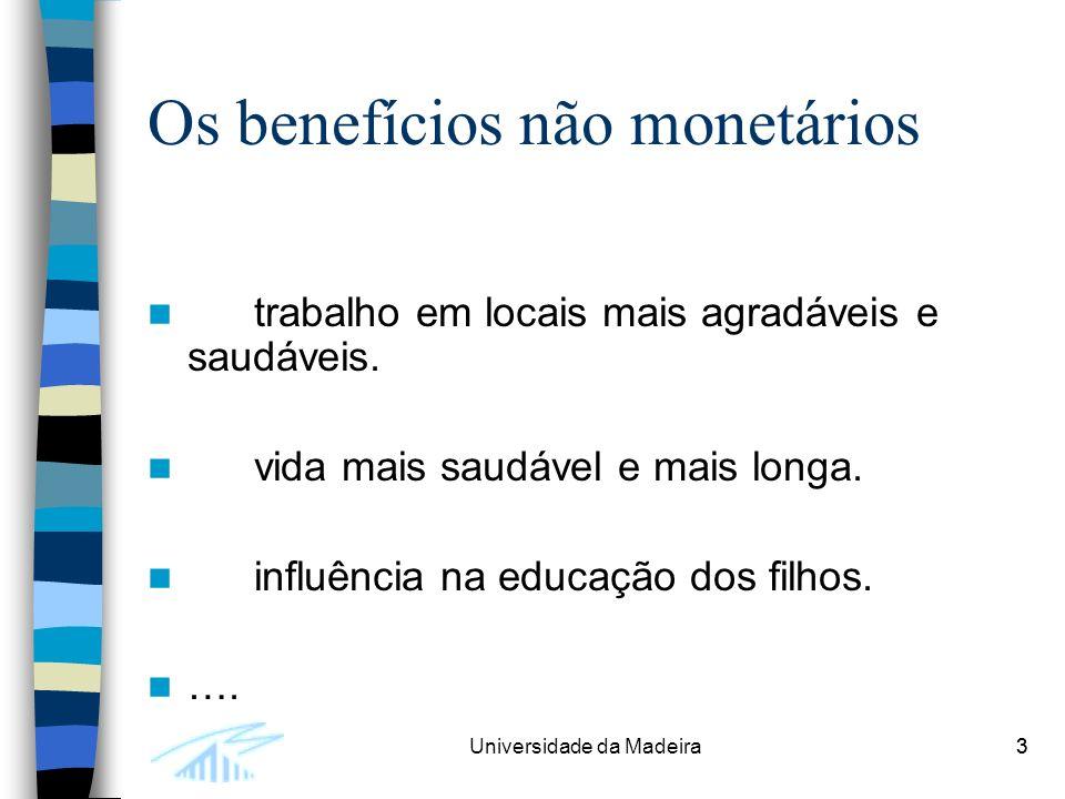 3Universidade da Madeira3 Os benefícios não monetários trabalho em locais mais agradáveis e saudáveis.