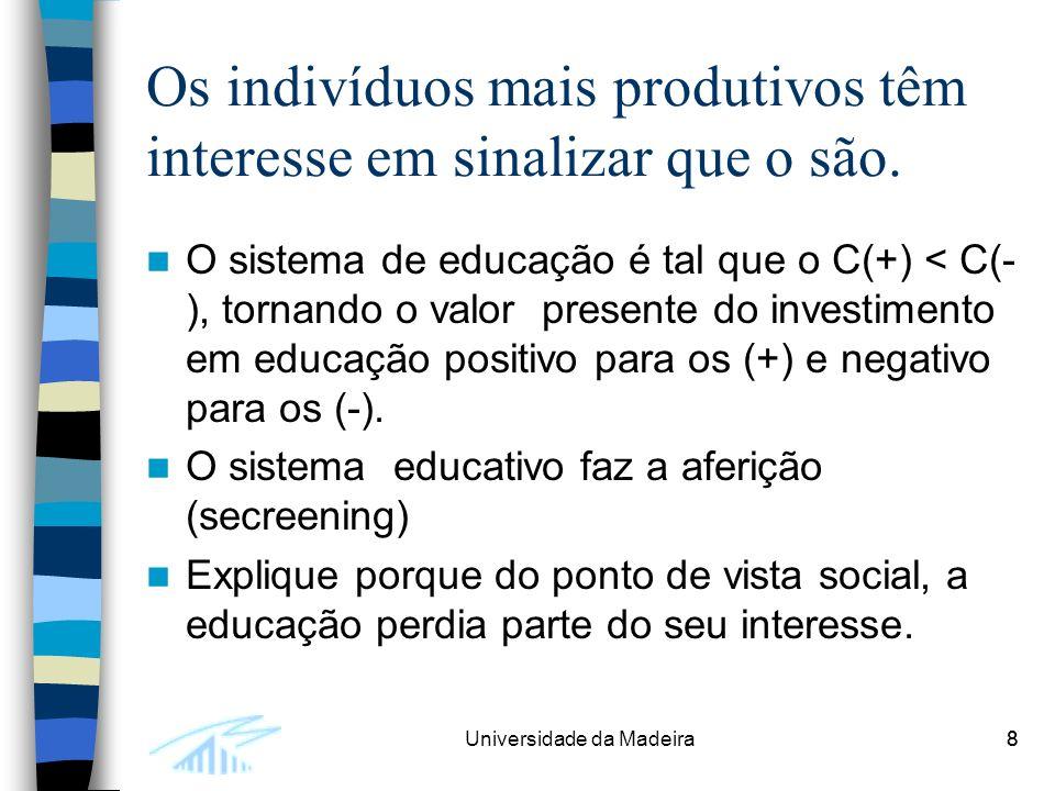 8Universidade da Madeira8 Os indivíduos mais produtivos têm interesse em sinalizar que o são.