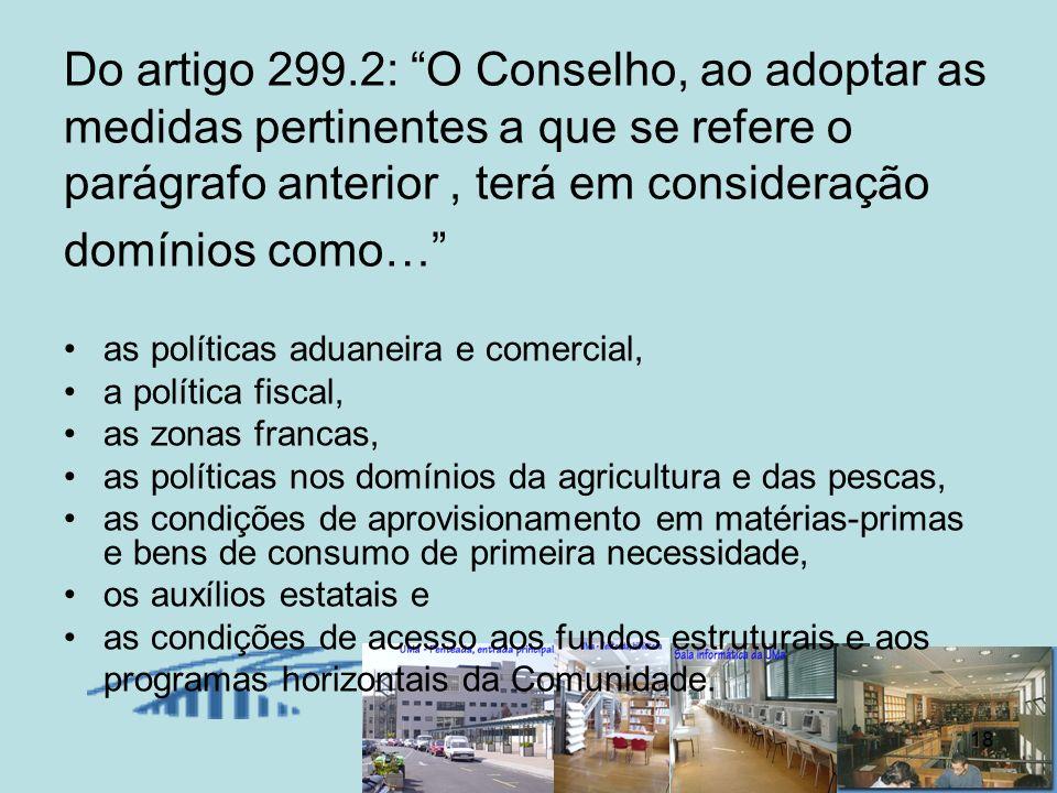 18 Do artigo 299.2: O Conselho, ao adoptar as medidas pertinentes a que se refere o parágrafo anterior, terá em consideração domínios como… as polític