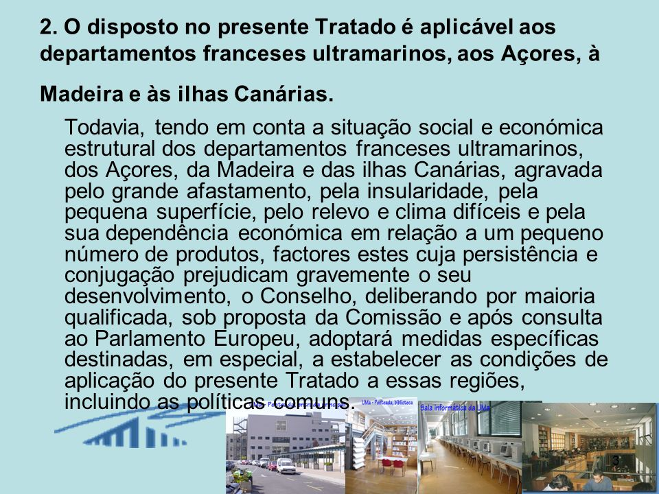 3 2. O disposto no presente Tratado é aplicável aos departamentos franceses ultramarinos, aos Açores, à Madeira e às ilhas Canárias. Todavia, tendo em