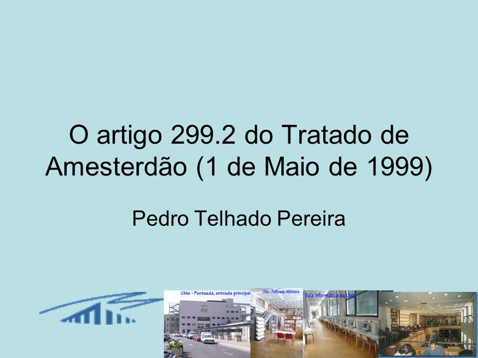 36 O artigo 299.2 do Tratado de Amesterdão (1 de Maio de 1999) Pedro Telhado Pereira
