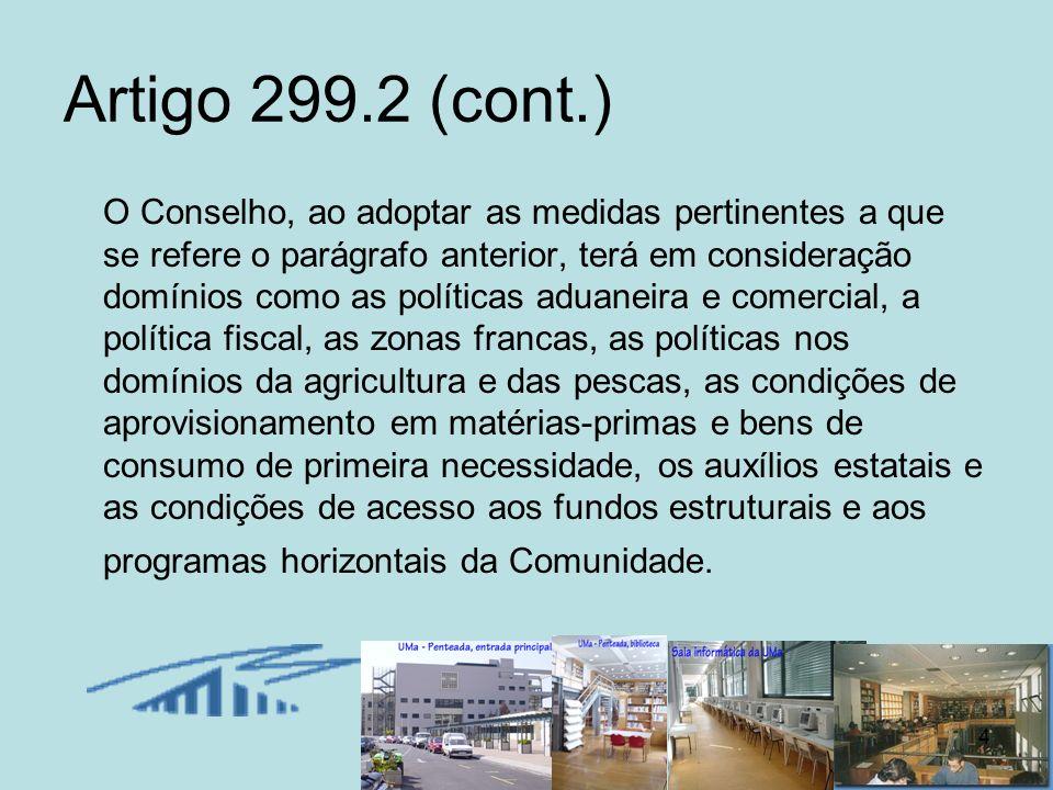 4 Artigo 299.2 (cont.) O Conselho, ao adoptar as medidas pertinentes a que se refere o parágrafo anterior, terá em consideração domínios como as polít