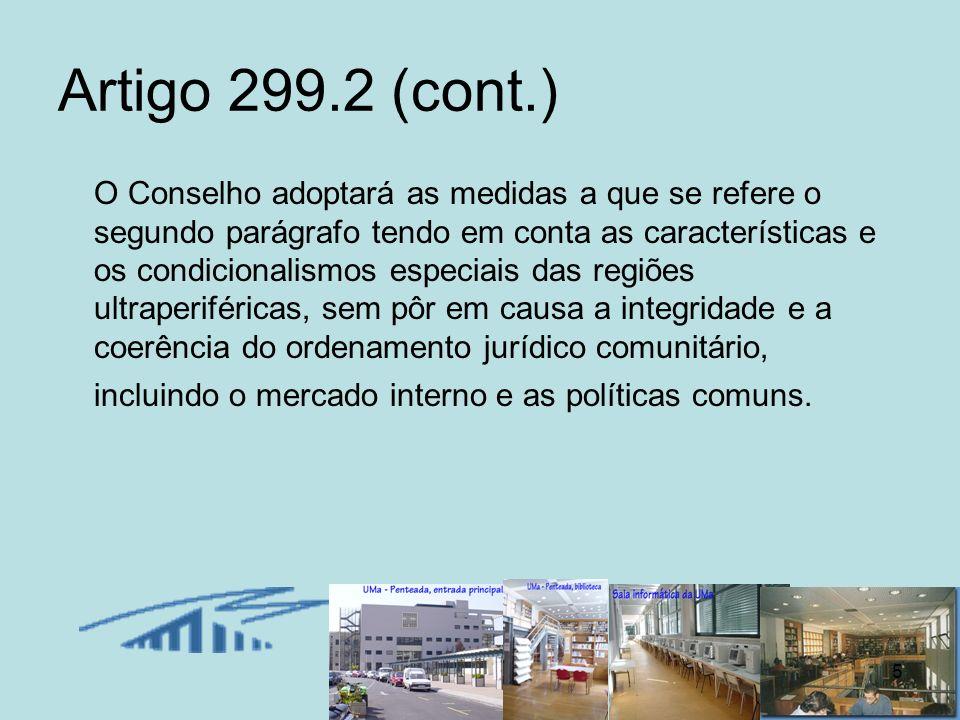 5 Artigo 299.2 (cont.) O Conselho adoptará as medidas a que se refere o segundo parágrafo tendo em conta as características e os condicionalismos espe