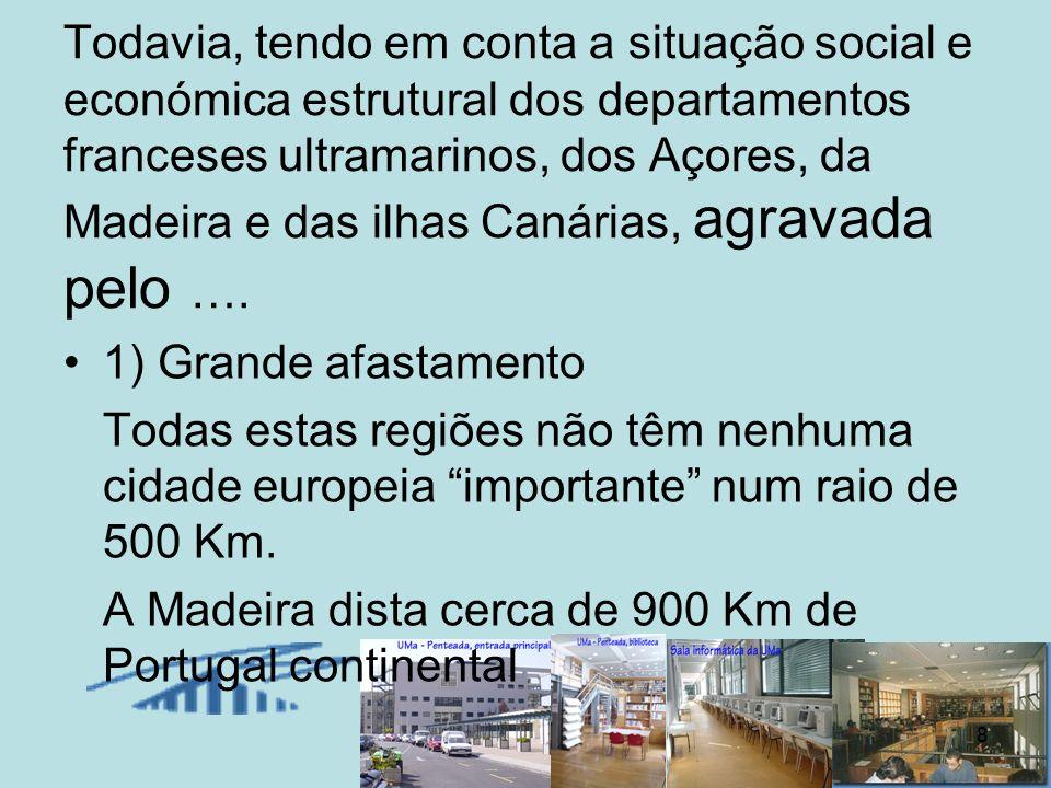 8 Todavia, tendo em conta a situação social e económica estrutural dos departamentos franceses ultramarinos, dos Açores, da Madeira e das ilhas Canári