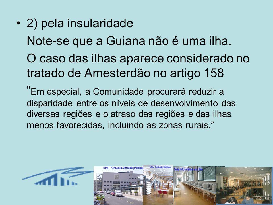 9 2) pela insularidade Note-se que a Guiana não é uma ilha. O caso das ilhas aparece considerado no tratado de Amesterdão no artigo 158 Em especial, a