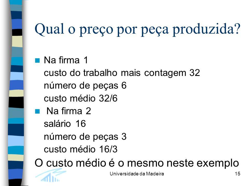 Universidade da Madeira15 Qual o preço por peça produzida.