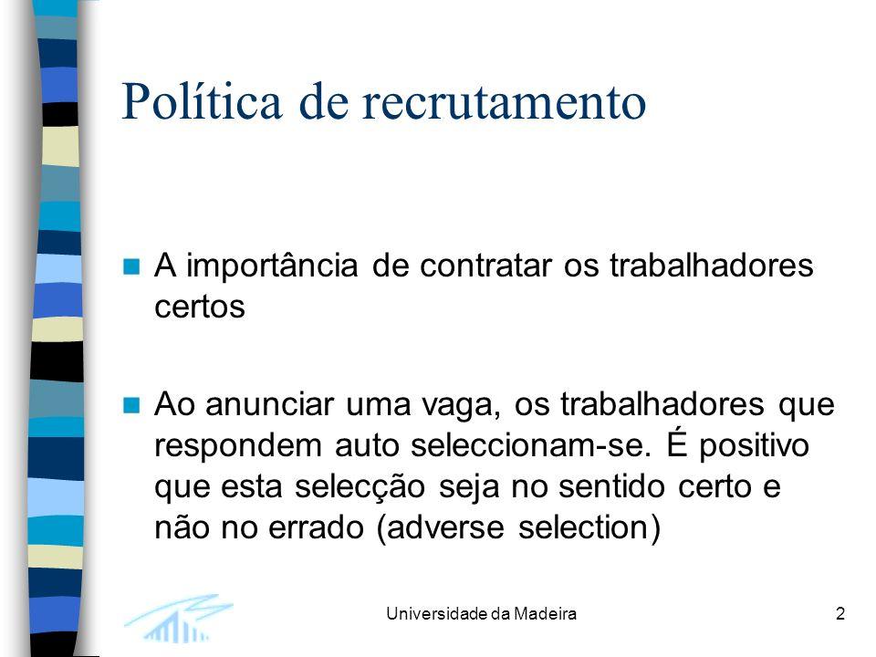 Universidade da Madeira2 Política de recrutamento A importância de contratar os trabalhadores certos Ao anunciar uma vaga, os trabalhadores que respondem auto seleccionam-se.