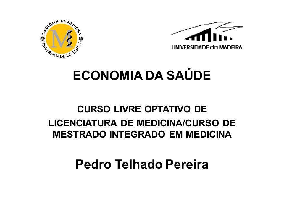 ECONOMIA DA SAÚDE CURSO LIVRE OPTATIVO DE LICENCIATURA DE MEDICINA/CURSO DE MESTRADO INTEGRADO EM MEDICINA Pedro Telhado Pereira