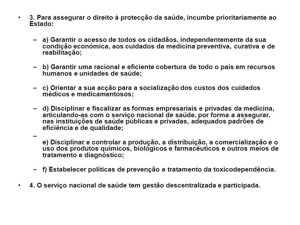 3. Para assegurar o direito à protecção da saúde, incumbe prioritariamente ao Estado: –a) Garantir o acesso de todos os cidadãos, independentemente da