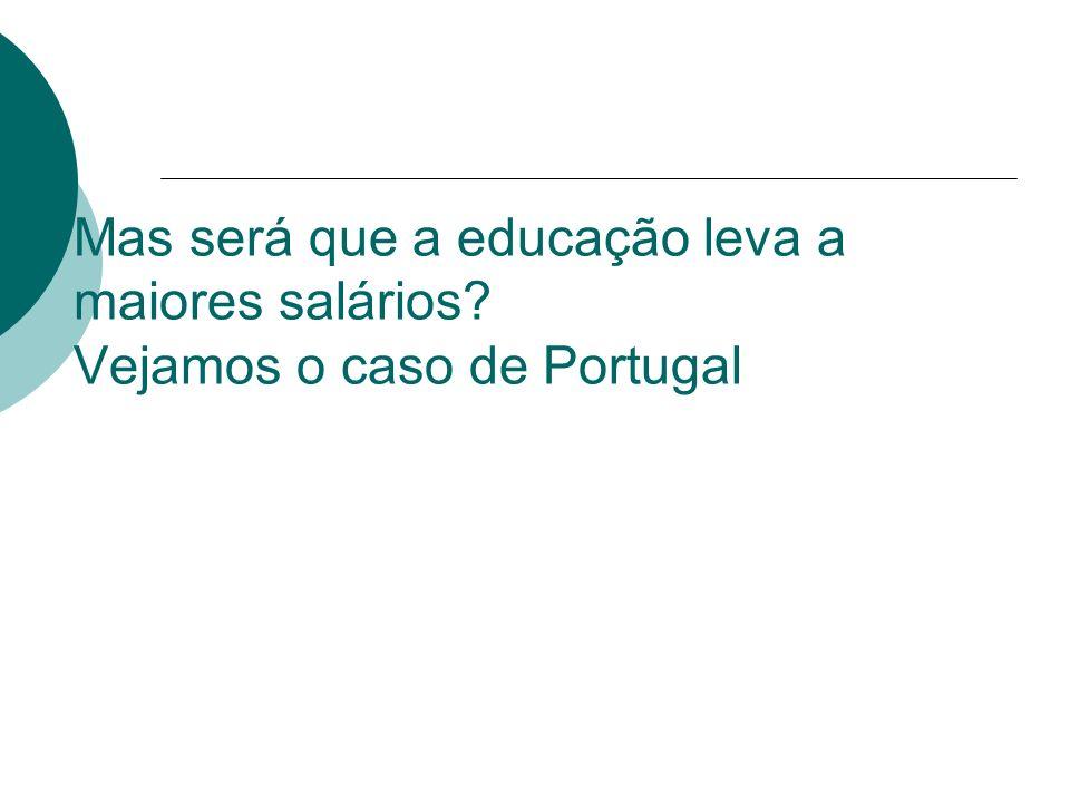 Mas será que a educação leva a maiores salários Vejamos o caso de Portugal