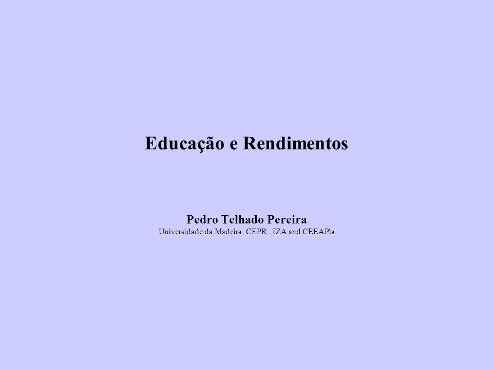 Educação e Rendimentos Pedro Telhado Pereira Universidade da Madeira, CEPR, IZA and CEEAPla