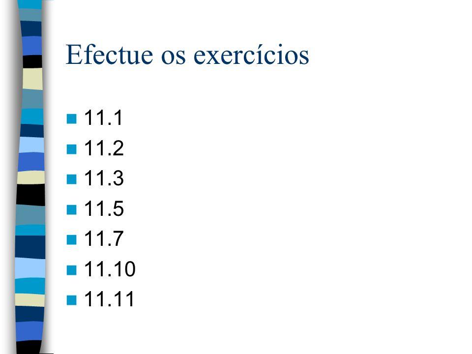 Efectue os exercícios 11.1 11.2 11.3 11.5 11.7 11.10 11.11