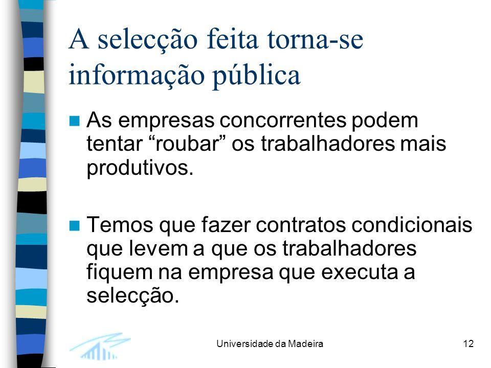 Universidade da Madeira12 A selecção feita torna-se informação pública As empresas concorrentes podem tentar roubar os trabalhadores mais produtivos.