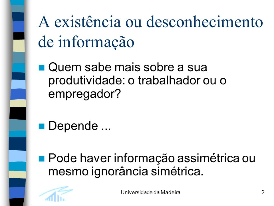 Universidade da Madeira2 A existência ou desconhecimento de informação Quem sabe mais sobre a sua produtividade: o trabalhador ou o empregador? Depend