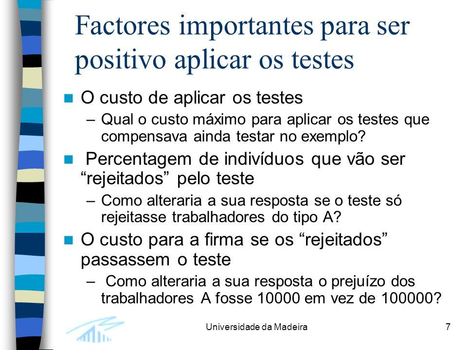 Universidade da Madeira7 Factores importantes para ser positivo aplicar os testes O custo de aplicar os testes –Qual o custo máximo para aplicar os testes que compensava ainda testar no exemplo.