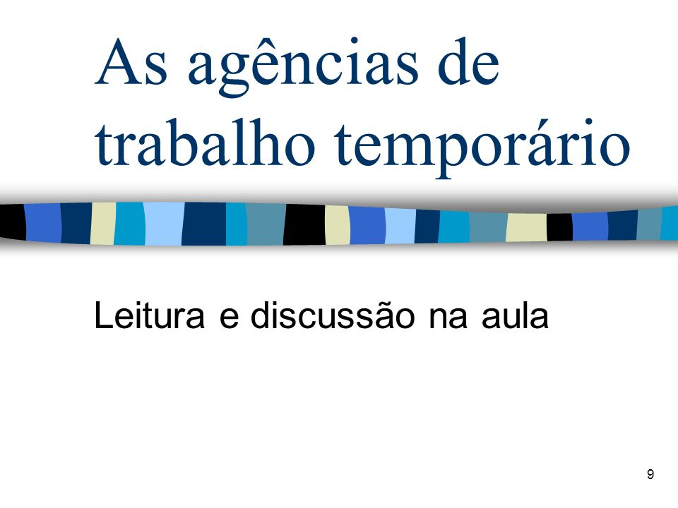 9 As agências de trabalho temporário Leitura e discussão na aula