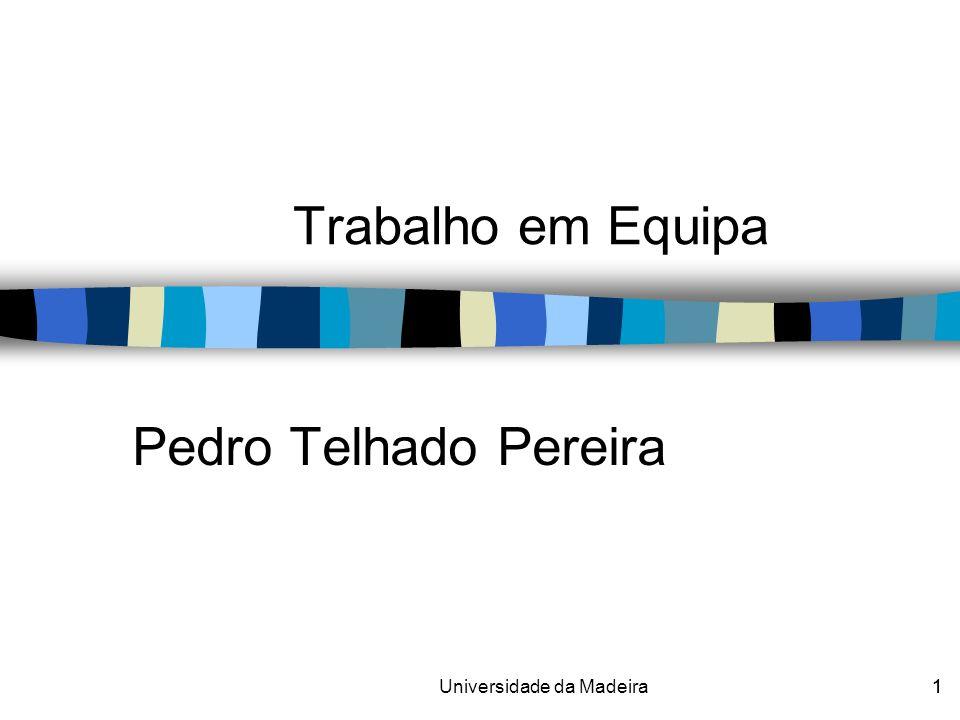 1Universidade da Madeira1 Pedro Telhado Pereira Trabalho em Equipa