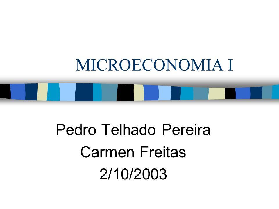 MICROECONOMIA I Pedro Telhado Pereira Carmen Freitas 2/10/2003