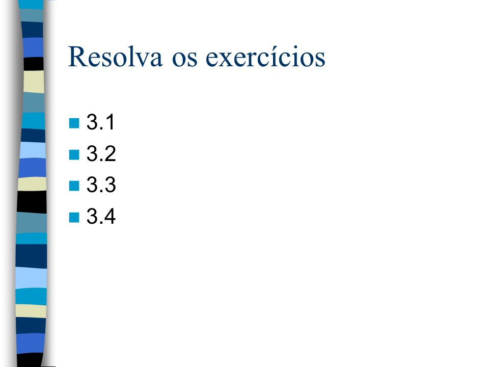 Resolva os exercícios 3.1 3.2 3.3 3.4
