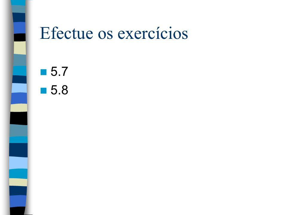 Efectue os exercícios 5.7 5.8