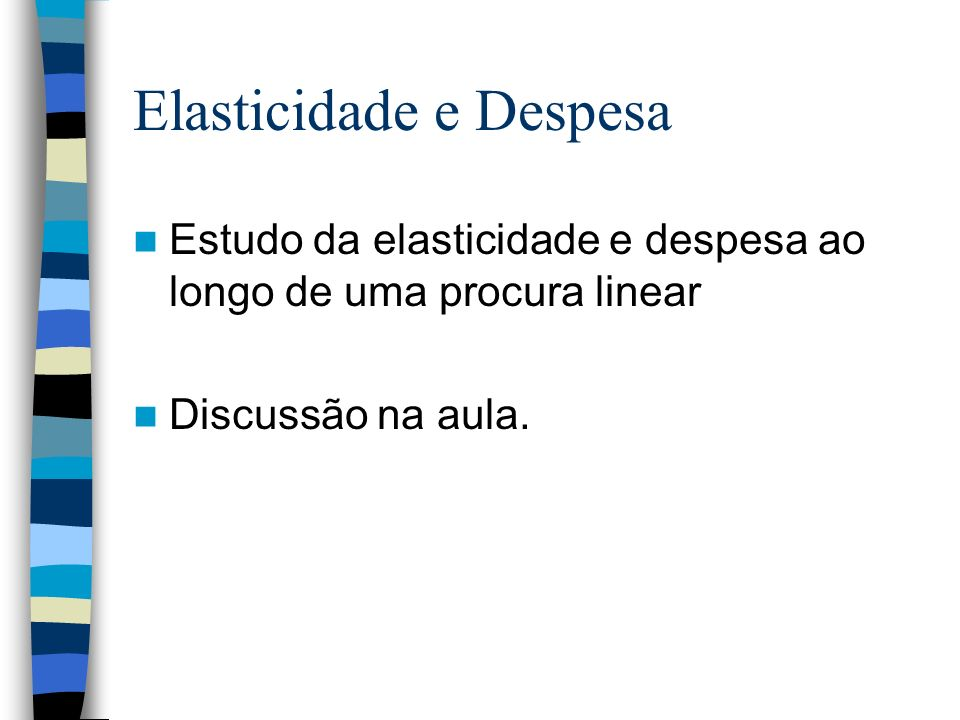 Elasticidade e Despesa Estudo da elasticidade e despesa ao longo de uma procura linear Discussão na aula.