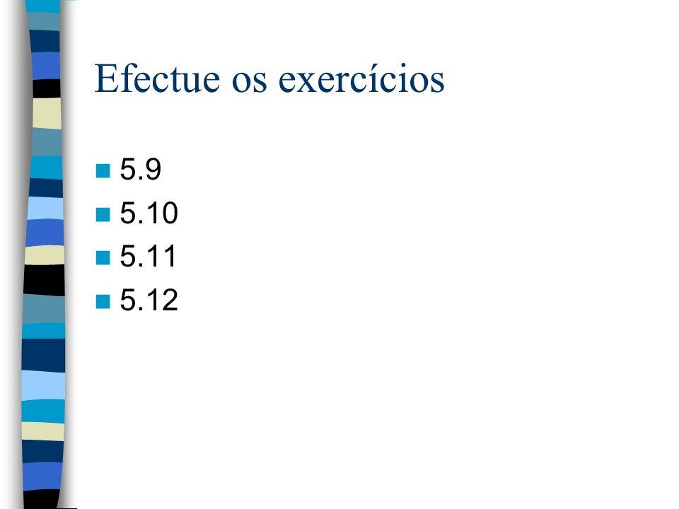 Efectue os exercícios 5.9 5.10 5.11 5.12