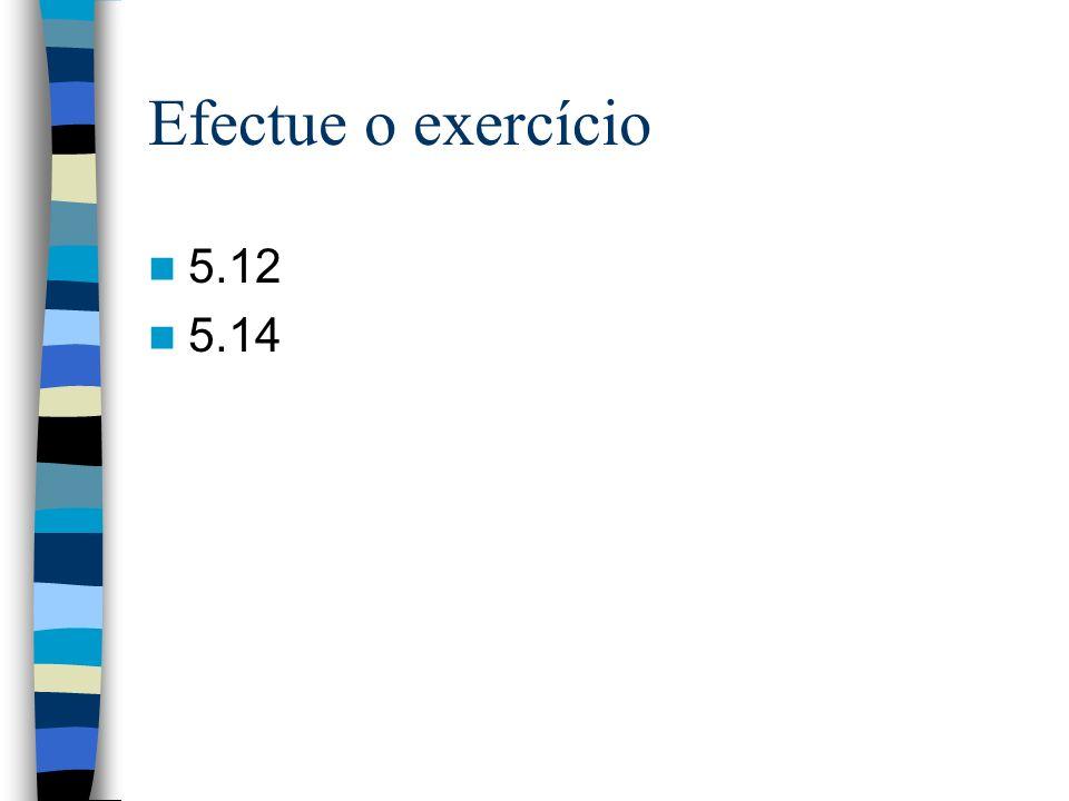 Efectue o exercício 5.12 5.14