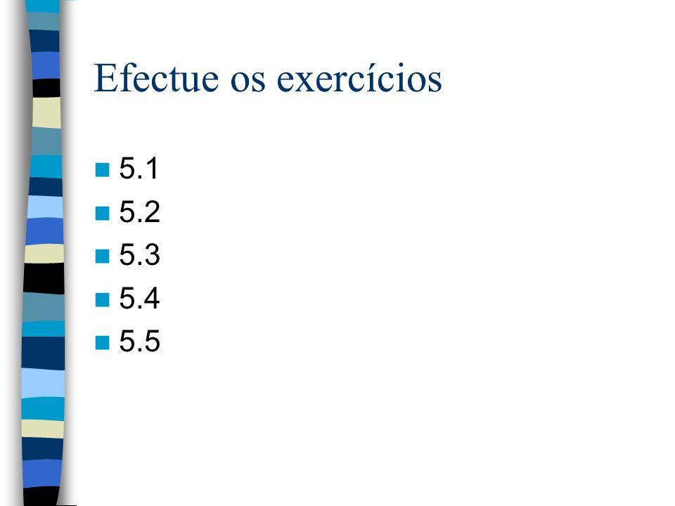 Efectue os exercícios 5.1 5.2 5.3 5.4 5.5