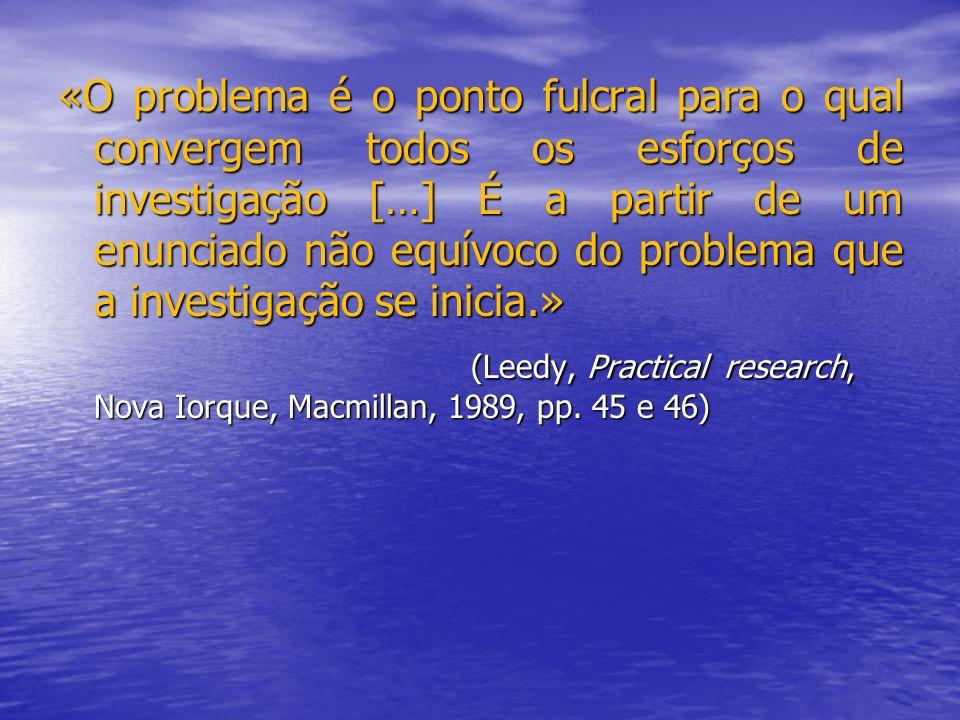 «O problema é o ponto fulcral para o qual convergem todos os esforços de investigação […] É a partir de um enunciado não equívoco do problema que a in