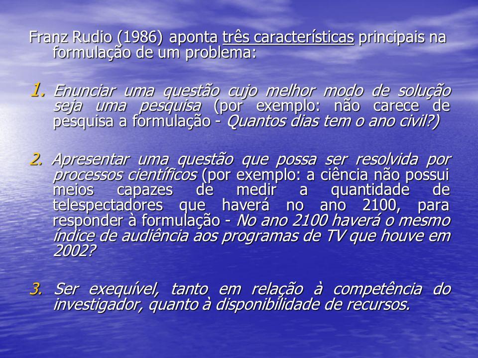 Franz Rudio (1986) aponta três características principais na formulação de um problema: 1. Enunciar uma questão cujo melhor modo de solução seja uma p