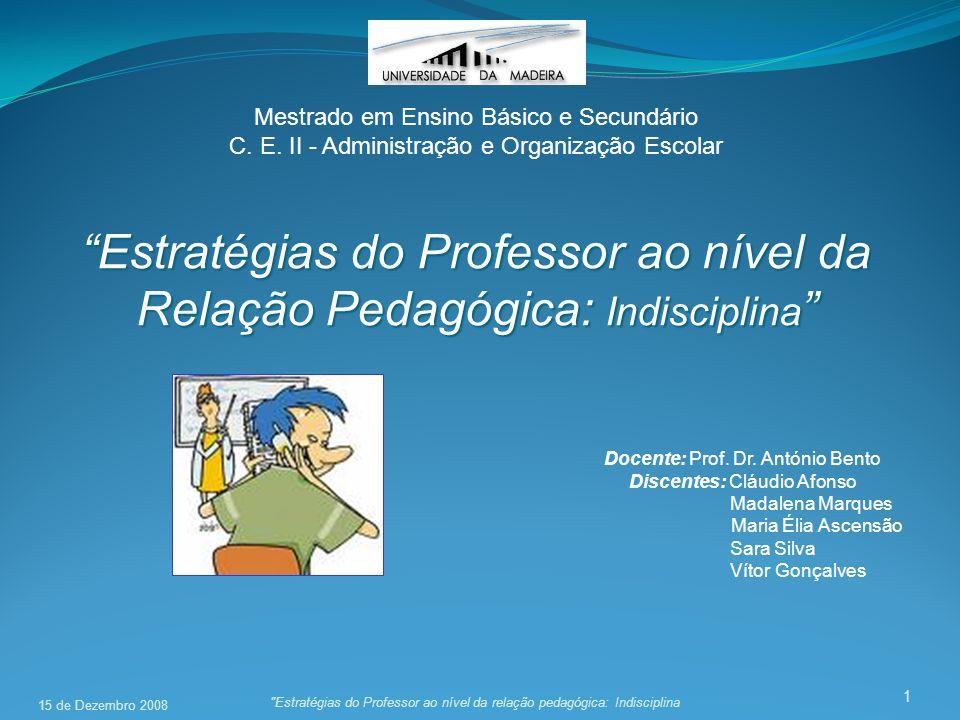 22 Apresentação dos Resultados Média de Idade da Amostra = 37 anos Estratégias do Professor ao nível da Relação Pedagógica: Indisciplina 15 de Dezembro 2008