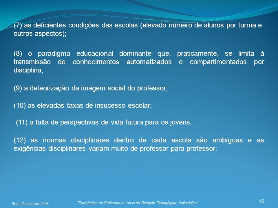 16 (7) as deficientes condições das escolas (elevado número de alunos por turma e outros aspectos); (8) o paradigma educacional dominante que, pratica