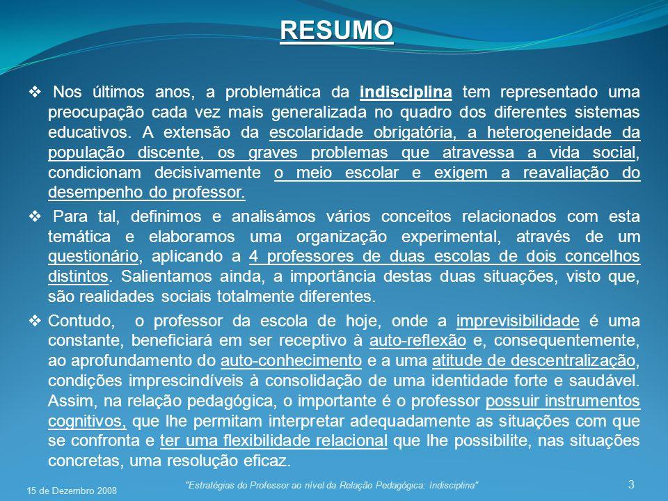 24 Estratégias do Professor ao nível da Relação Pedagógica: Indisciplina Apresentação dos Resultados 15 de Dezembro 2008