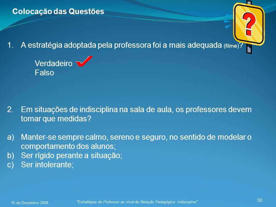 30 Colocação das Questões 1.A estratégia adoptada pela professora foi a mais adequada (filme) ? Verdadeiro Falso 2.Em situações de indisciplina na sal