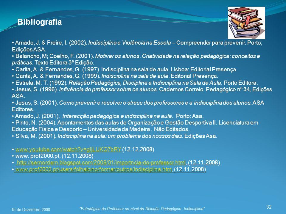 32 Bibliografia Amado, J. & Freire, I. (2002). Indisciplina e Violência na Escola – Compreender para prevenir. Porto; Edições ASA. Balancho, M; Coelho