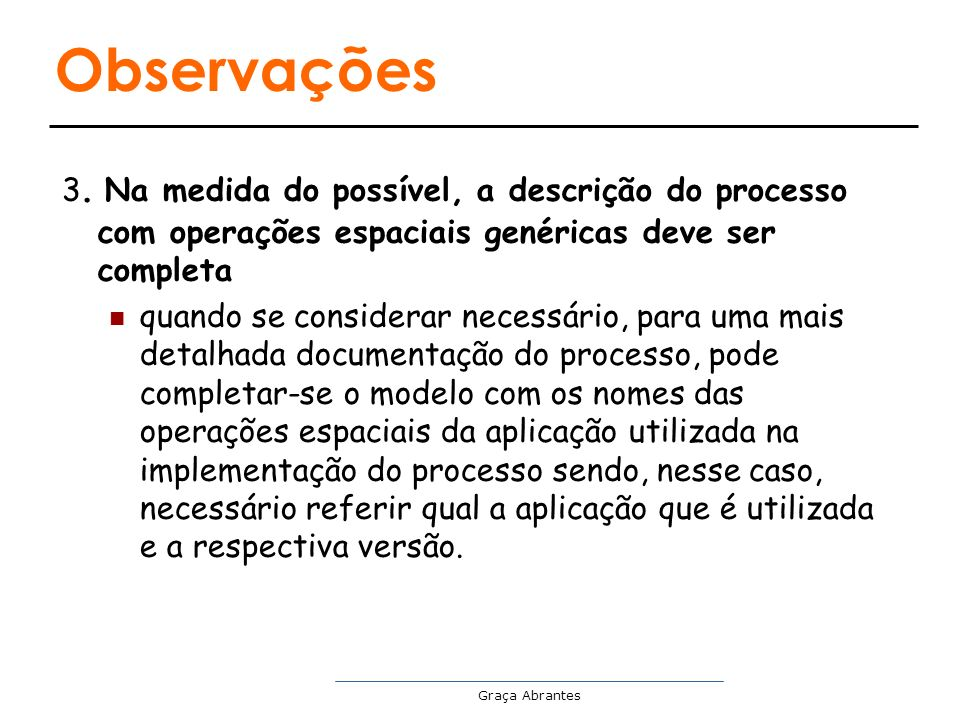 Graça Abrantes Observações 3. Na medida do possível, a descrição do processo com operações espaciais genéricas deve ser completa quando se considerar
