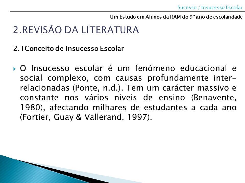 2.1Conceito de Insucesso Escolar O Insucesso escolar é um fenómeno educacional e social complexo, com causas profundamente inter- relacionadas (Ponte,