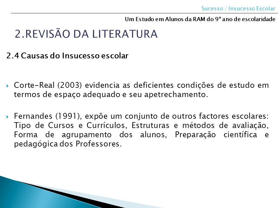2.4 Causas do Insucesso escolar Corte-Real (2003) evidencia as deficientes condições de estudo em termos de espaço adequado e seu apetrechamento. Fern