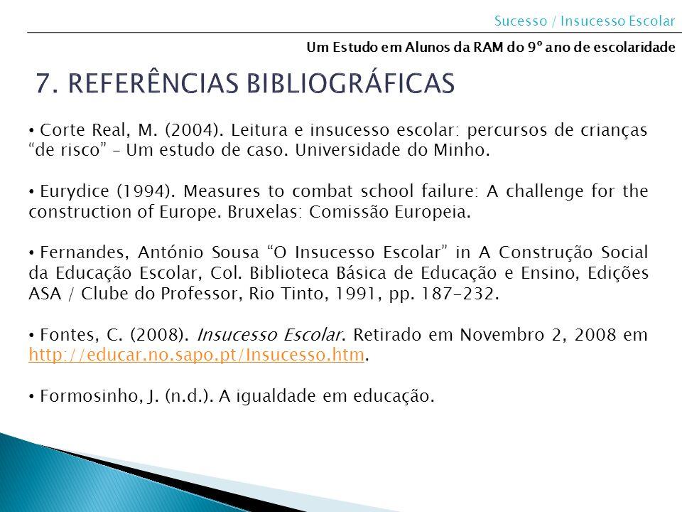 Sucesso / Insucesso Escolar Um Estudo em Alunos da RAM do 9º ano de escolaridade Corte Real, M. (2004). Leitura e insucesso escolar: percursos de cria