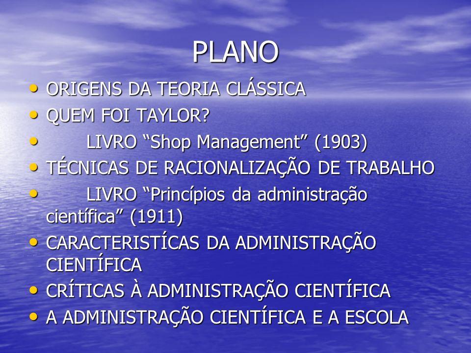 PLANO ORIGENS DA TEORIA CLÁSSICA ORIGENS DA TEORIA CLÁSSICA QUEM FOI TAYLOR? QUEM FOI TAYLOR? LIVRO Shop Management (1903) LIVRO Shop Management (1903