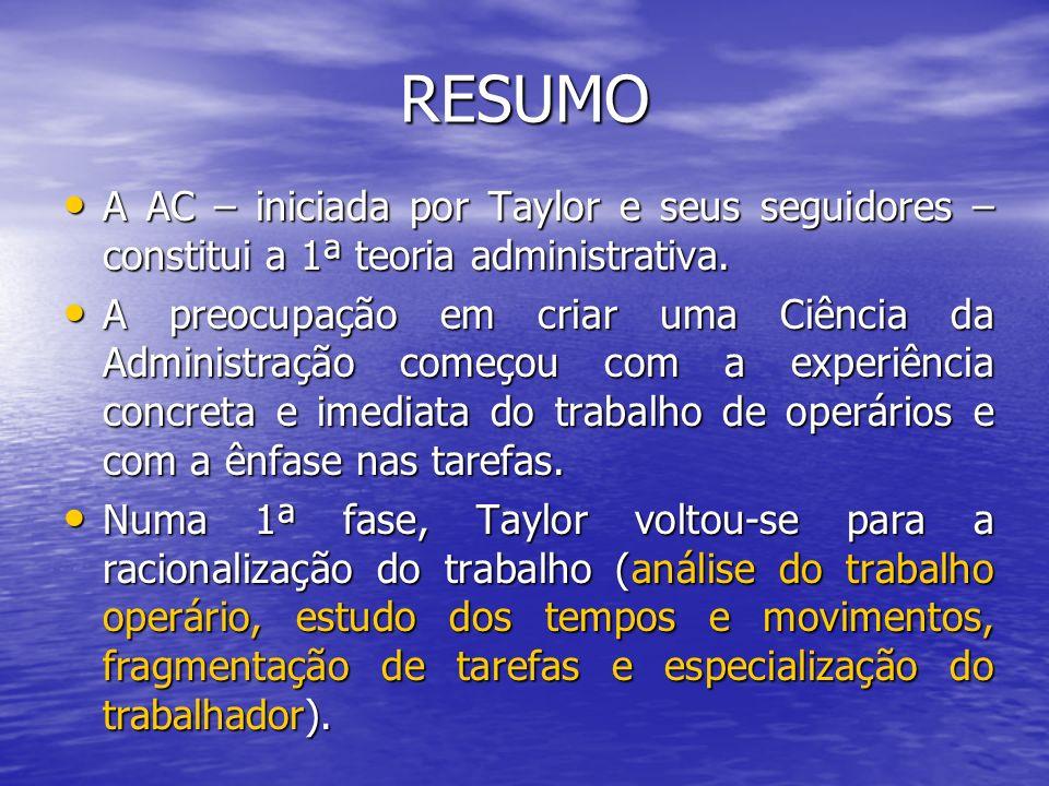 RESUMO A AC – iniciada por Taylor e seus seguidores – constitui a 1ª teoria administrativa. A AC – iniciada por Taylor e seus seguidores – constitui a