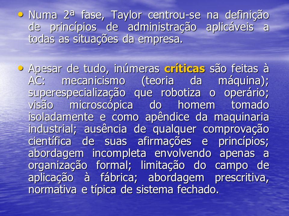Numa 2ª fase, Taylor centrou-se na definição de princípios de administração aplicáveis a todas as situações da empresa. Numa 2ª fase, Taylor centrou-s
