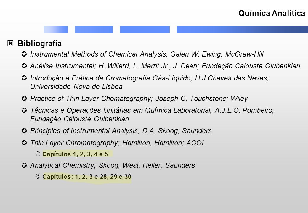 Química Analítica Bibliografia Instrumental Methods of Chemical Analysis; Galen W. Ewing; McGraw-Hill Análise Instrumental; H. Willard, L. Merrit Jr.,