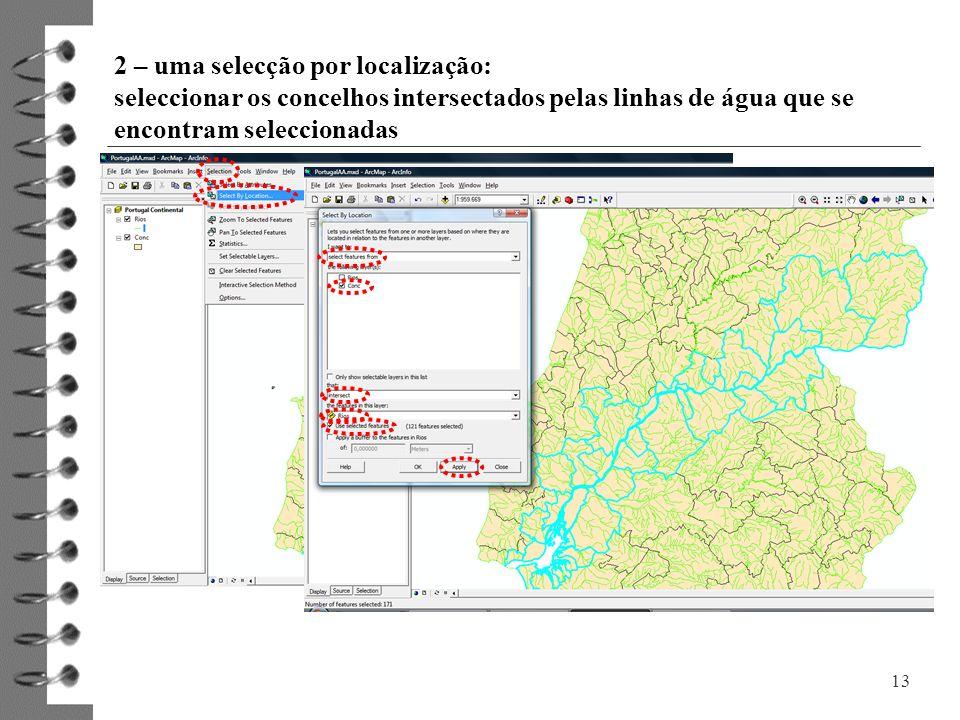 2 – uma selecção por localização: seleccionar os concelhos intersectados pelas linhas de água que se encontram seleccionadas 13
