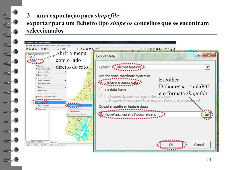 3 – uma exportação para shapefile: exportar para um ficheiro tipo shape os concelhos que se encontram seleccionados 14 Abrir o menu com o lado direito