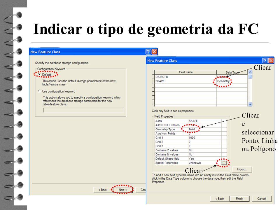 6 Indicar o tipo de geometria da FC Nome ar Clicar e seleccionar Ponto, Linha ou Polígono Clicar